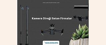 Kamera Direği Satan Firmalar